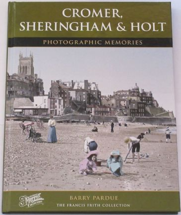 Cromer, Sheringham and Holt Photographic Memories, by Barry Pardue